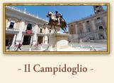 Piazza del Campidoglio, Roma Fin dal primo definirsi della città, il Campidoglio - uno dei sette colli di Roma - in posizione dominante sulla pianura romana, assolse la funzione di rocca, prima, e acropoli, poi, della città pagana. Vi sorgeva, a partire dal VI secolo a.C., il grandioso tempio di Giove Capitolino, edificio principale del culto ufficiale della Repubblica, eretto dai re Tarquini su una delle due sommità del colle - detta, appunto, 'Capitolium'.
